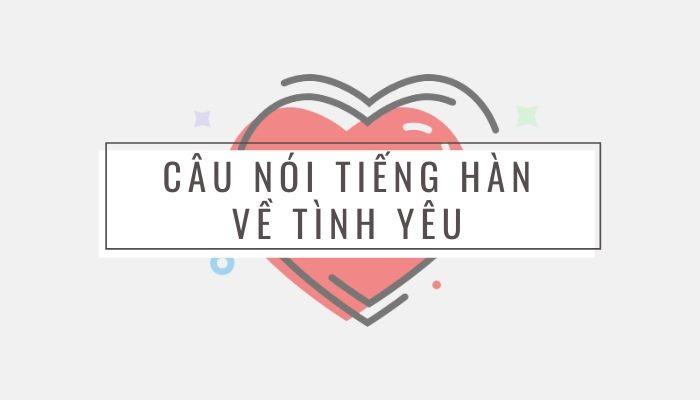 nhung-cau-noi-tieng-han-hay-ve-tinh-yeu