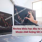 Review khóa học đầu tư chứng khoán chất lượng tốt nhất