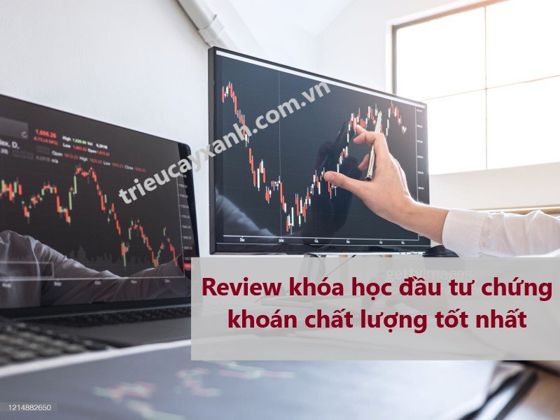 """Review khóa học đầu tư chứng khoán chất lượng tốt nhất"""""""