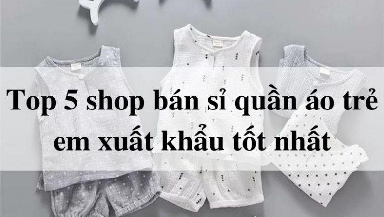 Top 5 shop bán sỉ quần áo trẻ em xuất khẩu tốt nhất